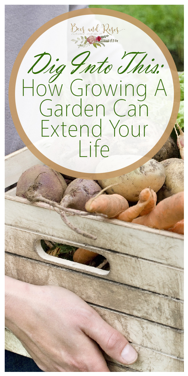 life | healthy life | garden | growing a garden | gardening | benefits | extend your life | health | healthy plants